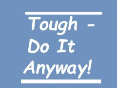 Tough- Do it anyway